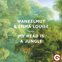 Wankelmut & Emma Louise - My Head Is A Jungle