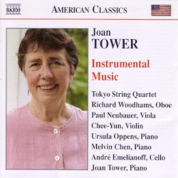 Instrumental Music by Joan Tower ;   Tokyo String Quartet ,   Richard Woodhams ,   Paul Neubauer ,   Chee‐Yun ,   Ursula Oppens ,   Melvin Chen ,   André Emelianoff ,   Joan Tower