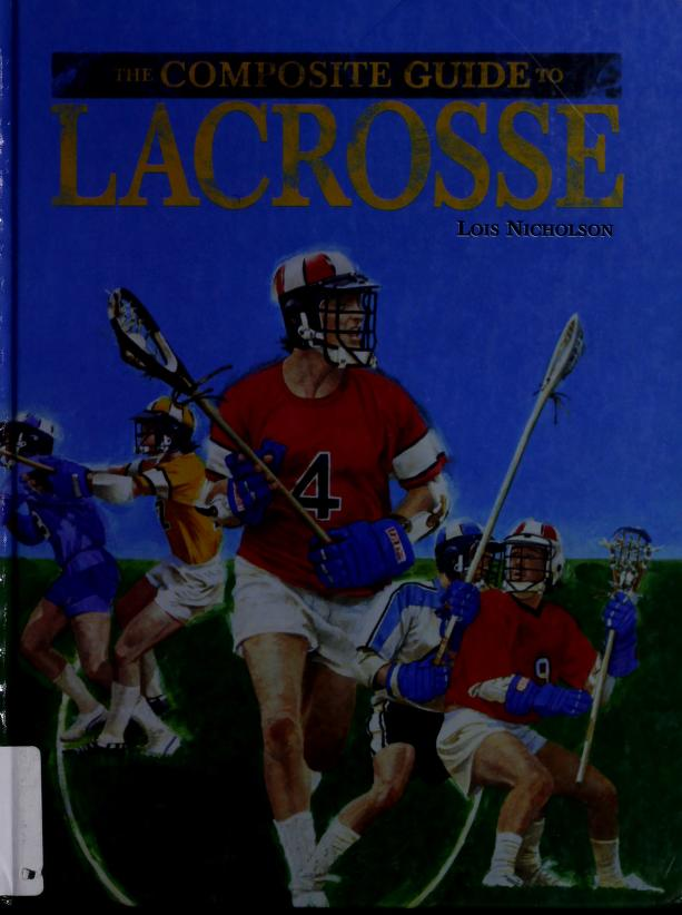 The composite guide to lacrosse by Lois Nicholson