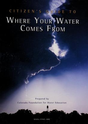 Cover of: Citizen's guide to where your water comes from | prepared by Colorado Foundation for Water Education.